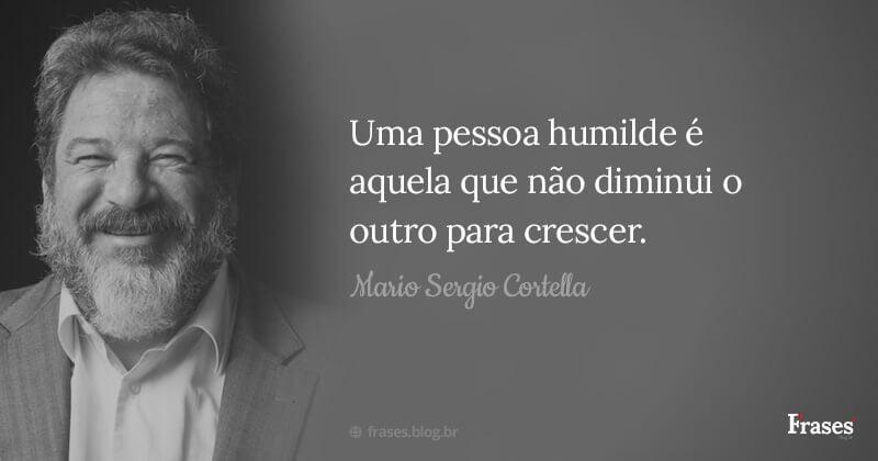Uma pessoa humilde é aquela que não diminui o outro para crescer.