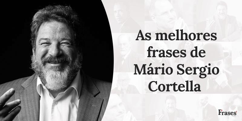 As 12 melhores frases de Mário Sergio Cortella